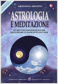 Astrologia e meditazione. Un metodo esperienziale per equilibrare le energie planetarie.
